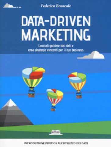 Data-driven marketing.Lasciati guidare dai dati e crea strategie vincenti per il tuo business - Federica Brancale | Thecosgala.com