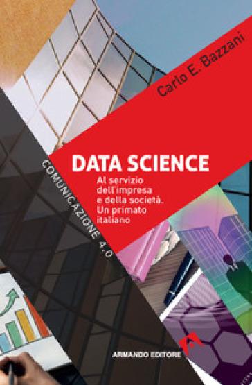 Data science. Al servizio dell'impresa e della società. Un primato italiano - Carlo E. Bazzani pdf epub
