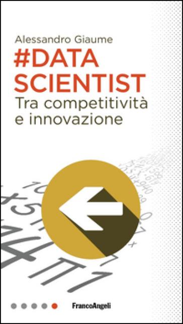 Data scientist. Tra competitività e innovazione - Alessandro Giaume | Thecosgala.com