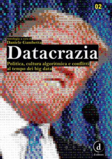 Datacrazia. Politica, cultura algoritmica e conflitti al tempo dei big data - D. Gambetta | Jonathanterrington.com
