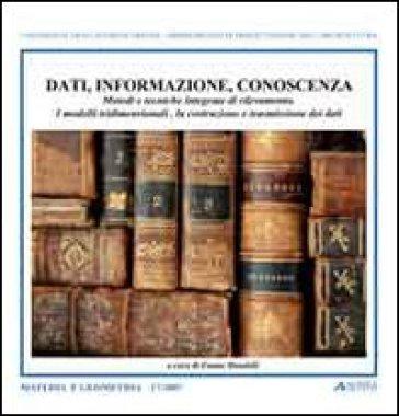 Dati, informazione, conoscenza. Metodi e tecniche integrate di rilevamento - E. Mandelli | Rochesterscifianimecon.com