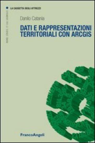 Dati e rappresentazioni territoriali con ArcGIS - Danilo Catania pdf epub