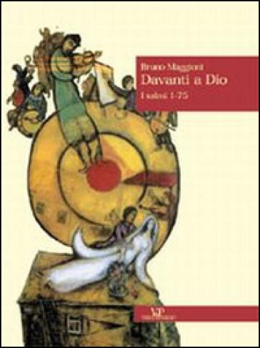 Davanti a Dio. 1: I Salmi 1-75 - Bruno Maggioni  