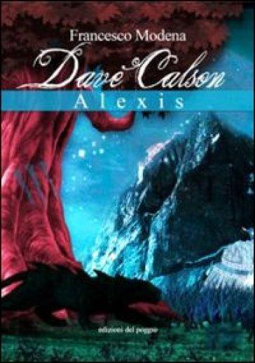 Dave Calson. Alexis - Francesco Modena |
