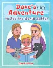 Dave s Adventure to See the World Better