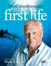 David Attenborough s First Life: A Journey Back in Time with Matt Kaplan