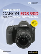 David Busch s Canon EOS 90D Guide to Digital Photography