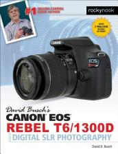 David Busch s Canon EOS Rebel T6/1300d Guide to Digital Slr Photography