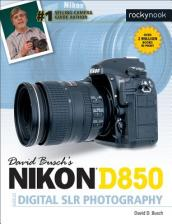 David Busch s Nikon D850 Guide to Digital SLR Photography