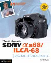David Busch s Sony Alpha A68/ILCA-68 Guide to Digital Photography