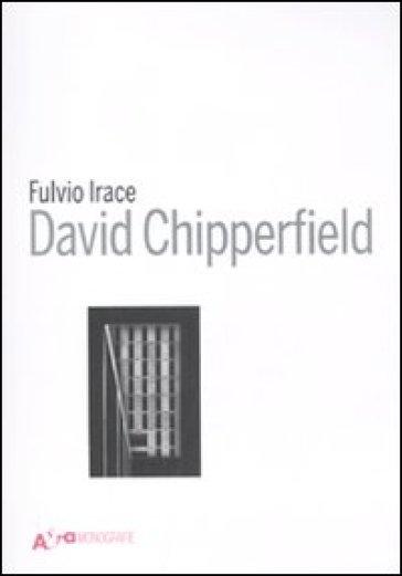David Chipperfield Architects Works 2018. Catalogo della mostra (Vicenza, 12 maggio-2 settembre 2018). Ediz. illustrata - Fulvio Irace   Jonathanterrington.com