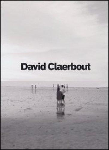 David Claerbout. Catalogo della mostra (Rovereto, 26 ottobre 2012-13 gennaio 2013) - Saretto Cincinelli | Rochesterscifianimecon.com