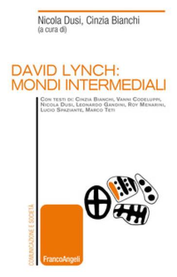 David Lynch: mondi intermediali - C. Bianchi | Rochesterscifianimecon.com