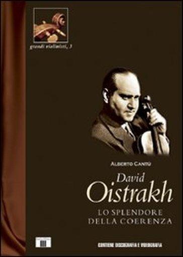 David Oistrakh. Lo splendore della coerenza - Alberto Cantù |