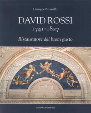 David Rossi 1741-1827. Ristauratore del buon gusto - Giuseppe Pavanello  