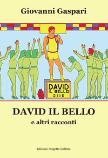 David il bello e altri racconti - Giovanni Gaspari |
