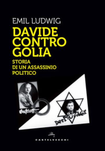 Davide contro Golia. Storia di un assassinio politico - Emil Ludwig |