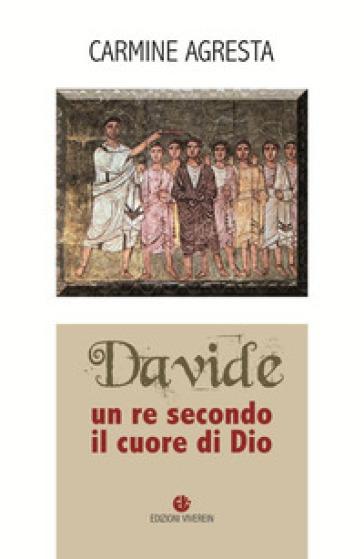 Davide. Un re secondo il cuore di Dio - Carmine Agresta |