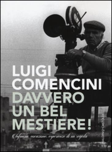 Davvero un bel mestiere! Infanzia, vocazione, esperienze di un regista - Luigi Comencini | Ericsfund.org