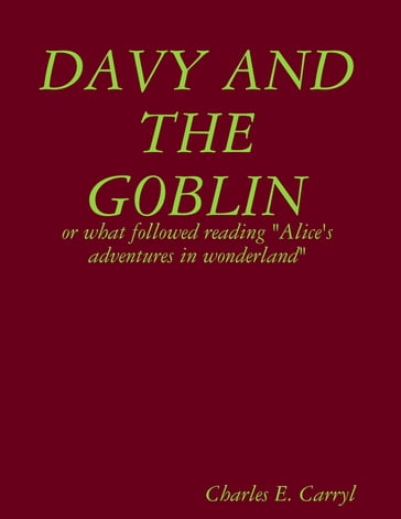 "Davy and the goblin : or what followed reading ""Alice's adventures in wonderland"""