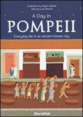 A day in Pompeii. Everiday life in an ancient Roman city