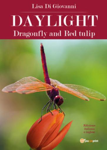 Daylight. Dragonfly and Red tulip. Ediz. italiana