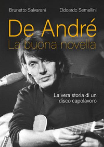 De André. La buona novella. La vera storia di un disco capolavoro - Brunetto Salvarani |