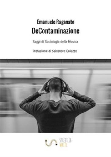 De Contaminazione. Saggi di sociologia della musica - Emanuele Raganato |