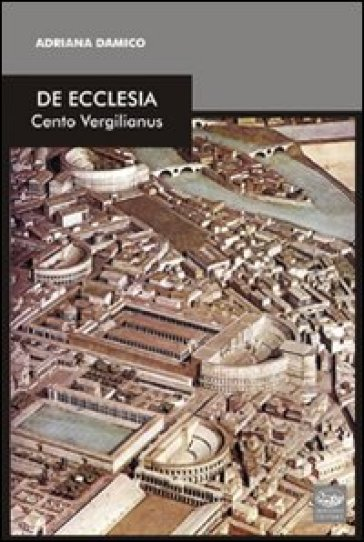 De Ecclesia. Cento vergilianus - Adriana Damico |