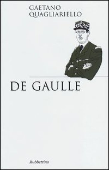 De Gaulle - Gaetano Quagliariello | Rochesterscifianimecon.com