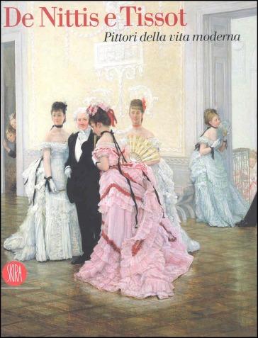 De Nittis e Tissot. Pittori della vita moderna. Catalogo della mostra (Barletta, 12 marzo-2 luglio 2006) - Katy Spurrell | Ericsfund.org