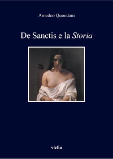 De Sanctis e la «Storia» - Amedeo Quondam | Rochesterscifianimecon.com