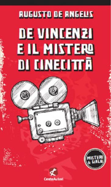 De Vincenzi e il mistero di Cinecittà - Augusto De Angelis |