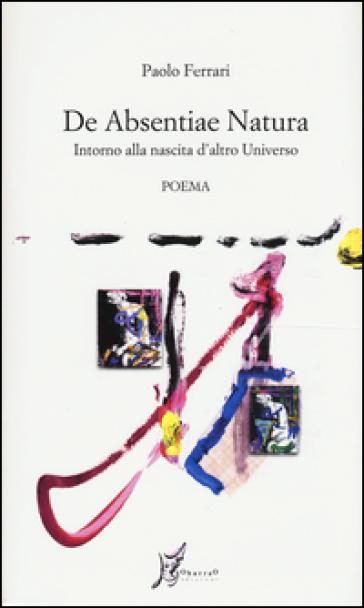De absentiae natura. Intorno alla nascita d'altro universo - Paolo Ferrari   Kritjur.org