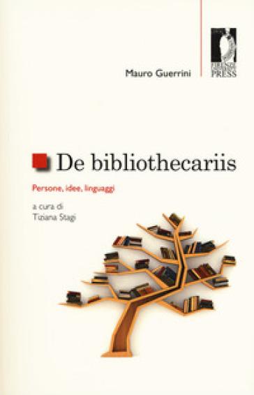 De bibliothecariis. Persone, idee, linguaggi - Mauro Guerrini |