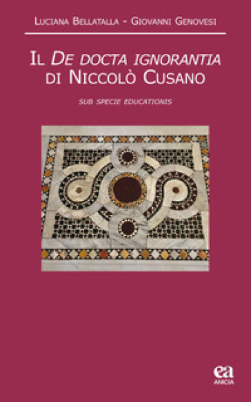 Il De docta ignorantia di Niccolò Cusano. «Sub specie educationis» - Luciano Bellatalla |