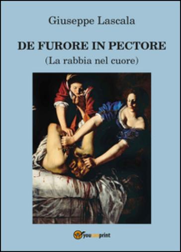 De furore in pectore (La rabbia nel cuore) - Giuseppe Lascala |