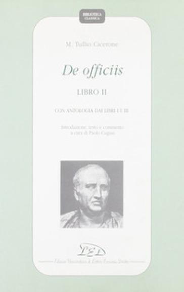 De officiis. Libro 2º. Con antologia dai Libri 1º e 3º. Introduzione, testo e commento - Marco Tullio Cicerone |