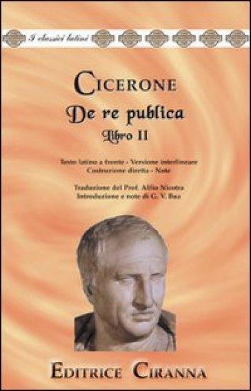 De re publica. Libro 2°. Versione interlineare. Testo latino a fronte - Marco Tullio Cicerone |