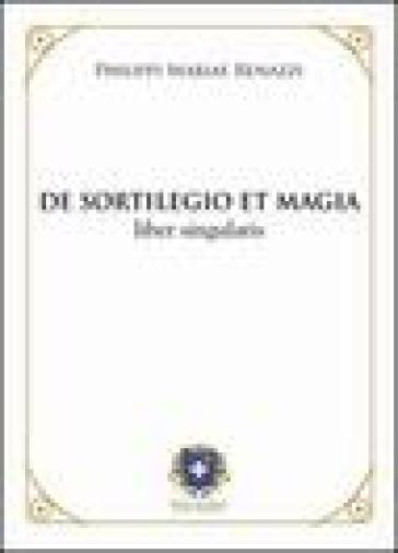 De sortilegio et magia. Liber singularis (rist. anast. 1803) - Filippo M. Renazzi   Thecosgala.com