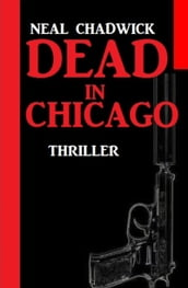 Dead in Chicago: Thriller