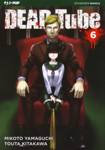 Dead tube. 6. - Mikoto Yamaguchi |