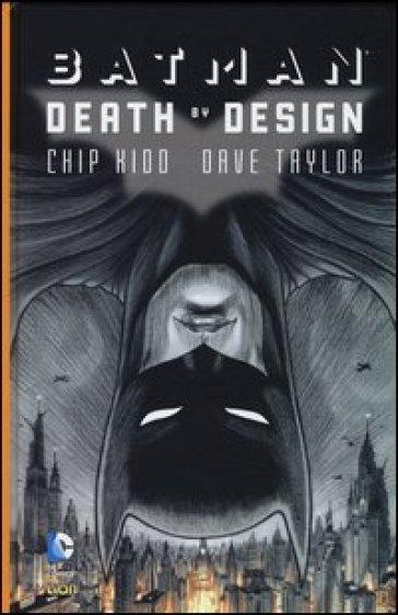 Death by design. Batman - Chip Kidd   Ericsfund.org