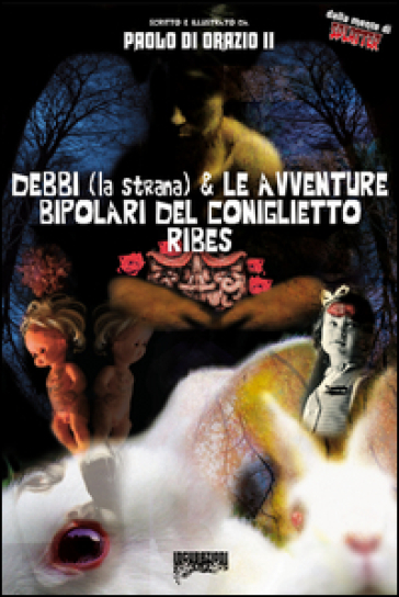 Debbi (la strana) e le avventure bipolari del coniglietto Ribes - Paolo Di Orazio   Rochesterscifianimecon.com