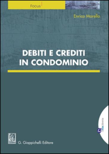 Debiti e crediti in condominio. Con e-book - Enrico Morello pdf epub