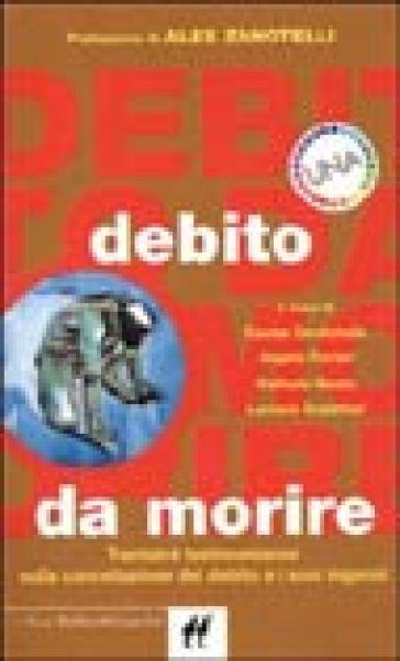 Debito da morire. Trentatré testimonianze sulla cancellazione del debito e i suoi inganni - Monica Favot | Kritjur.org