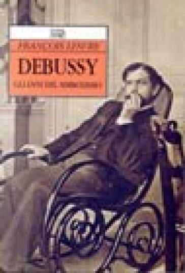Debussy. Gli anni del simbolismo - Francois Lesure |