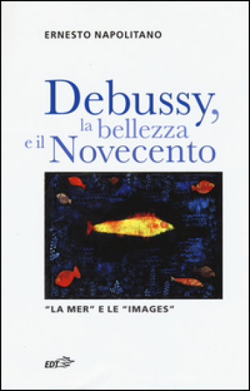 Debussy, la bellezza e il Novecento. «La Mer» e le «Images» - Ernesto Napolitano |