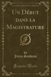 Un Debut Dans La Magistrature (Classic Reprint)