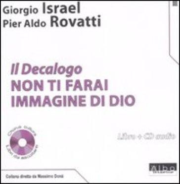 Il Decalogo. Con CD Audio. 3: Non ti farai immagine di Dio - Pier Aldo Rovatti  